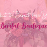 What to Expect from Your Bridal Boutique