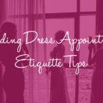11 Wedding Dress Appointment Etiquette Tips