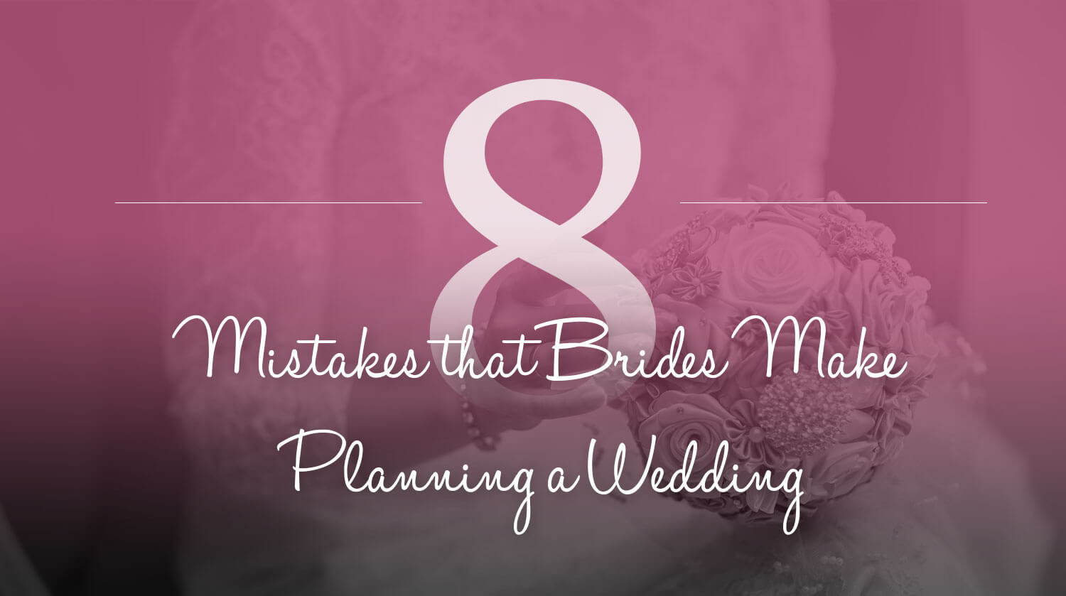 8 mistakes brides make when planning a wedding