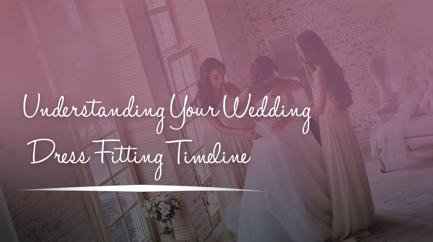 Understanding Your Wedding Dress Fitting Timeline
