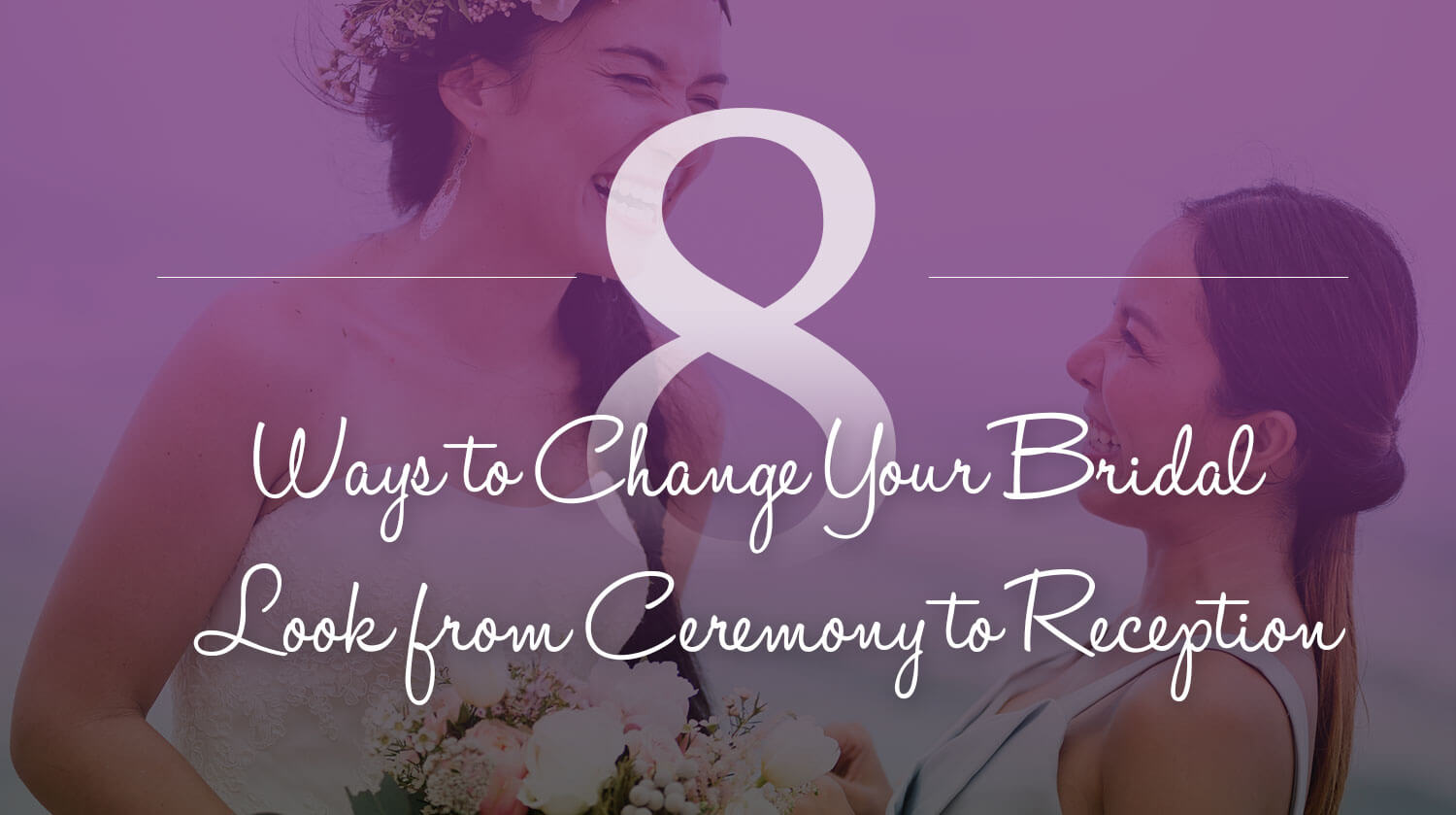 8 Ways to Change Your Bridal Look from Ceremony to Reception