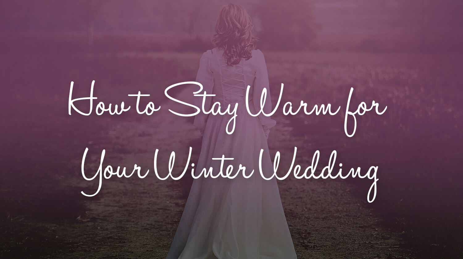 How to Stay Warm for Your Winter Wedding