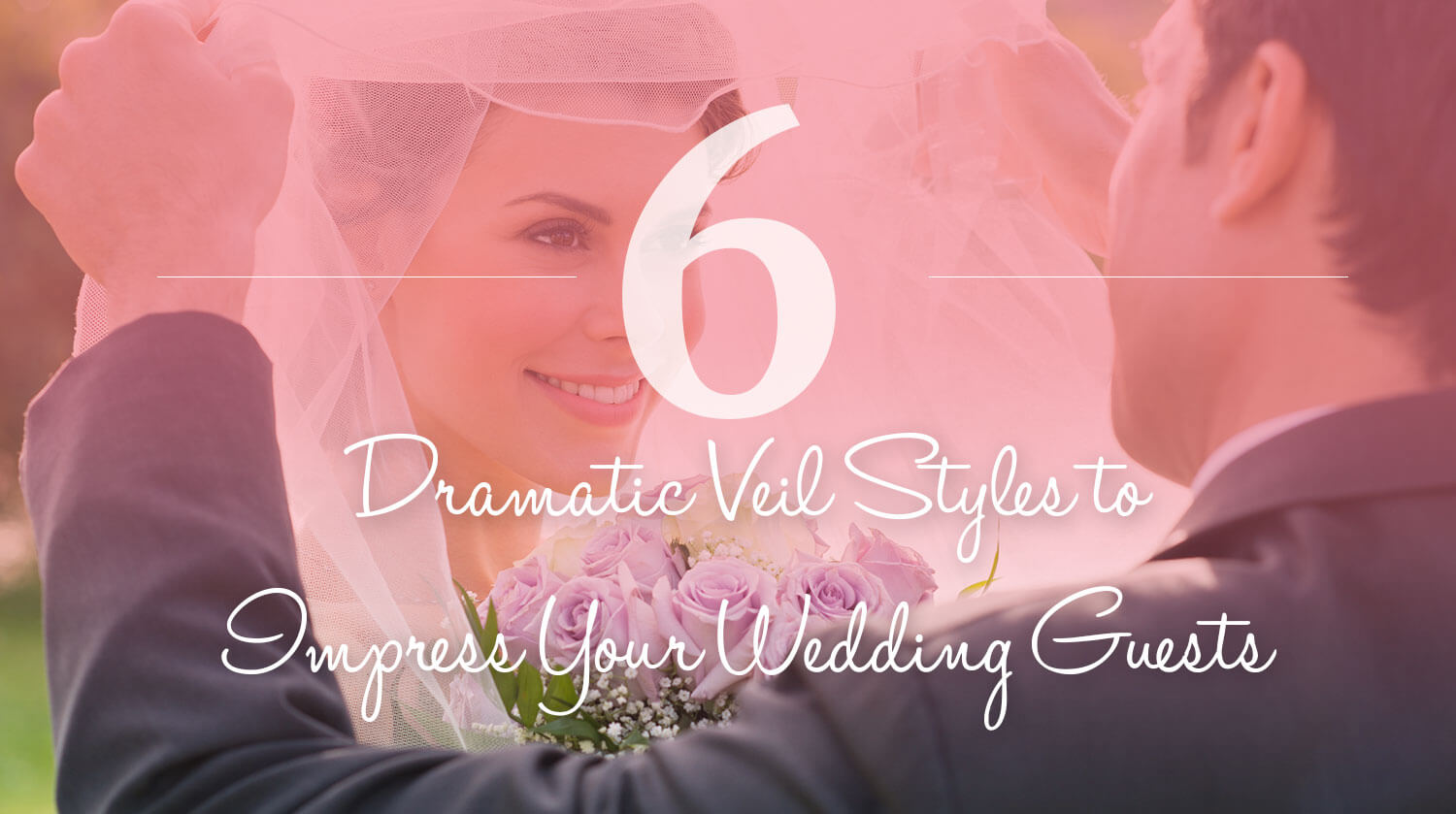6 Dramatic Veil Styles to Impress Your Wedding Guests