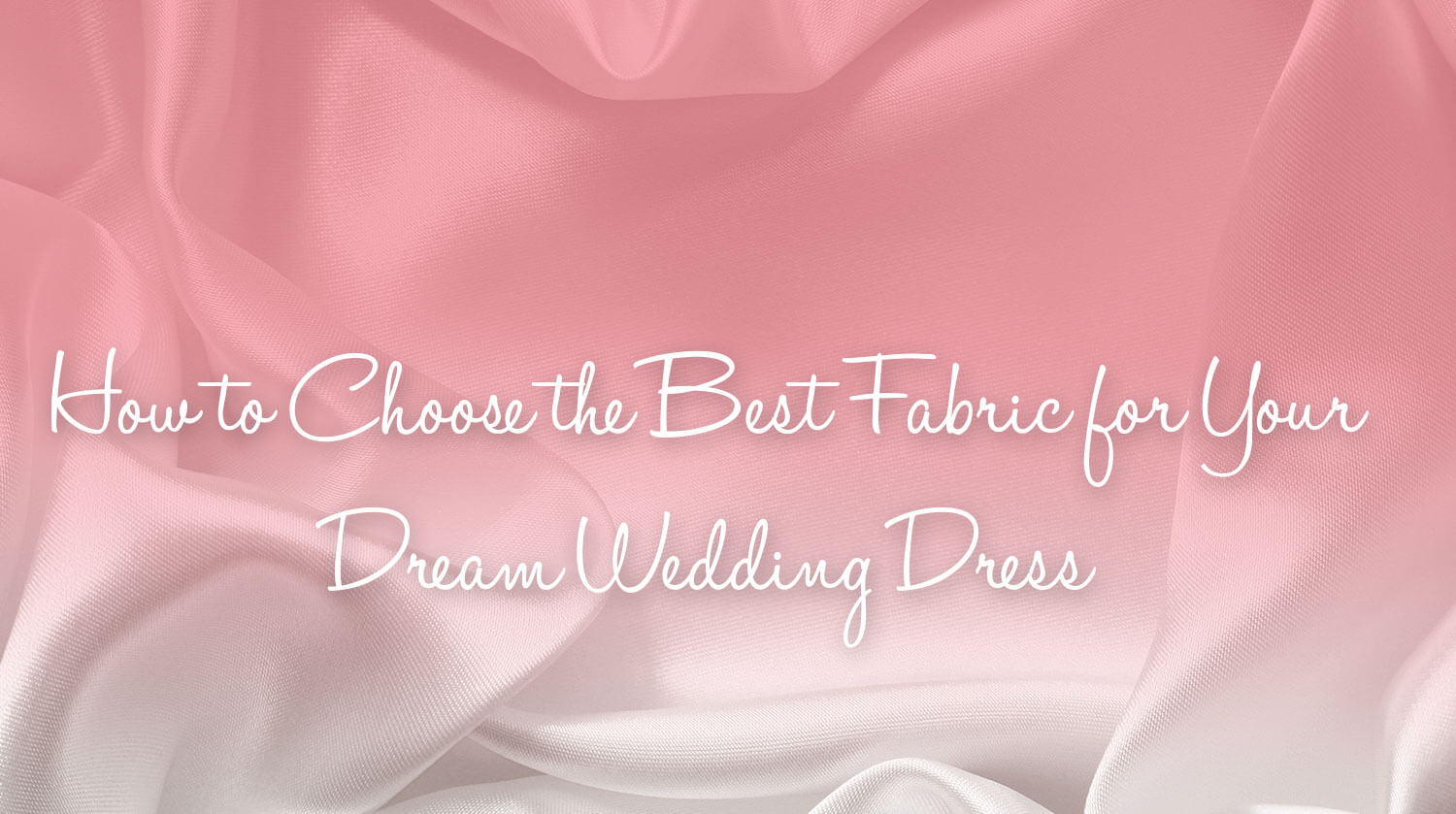 How to Choose the Best Fabric for Your Dream Wedding Dress