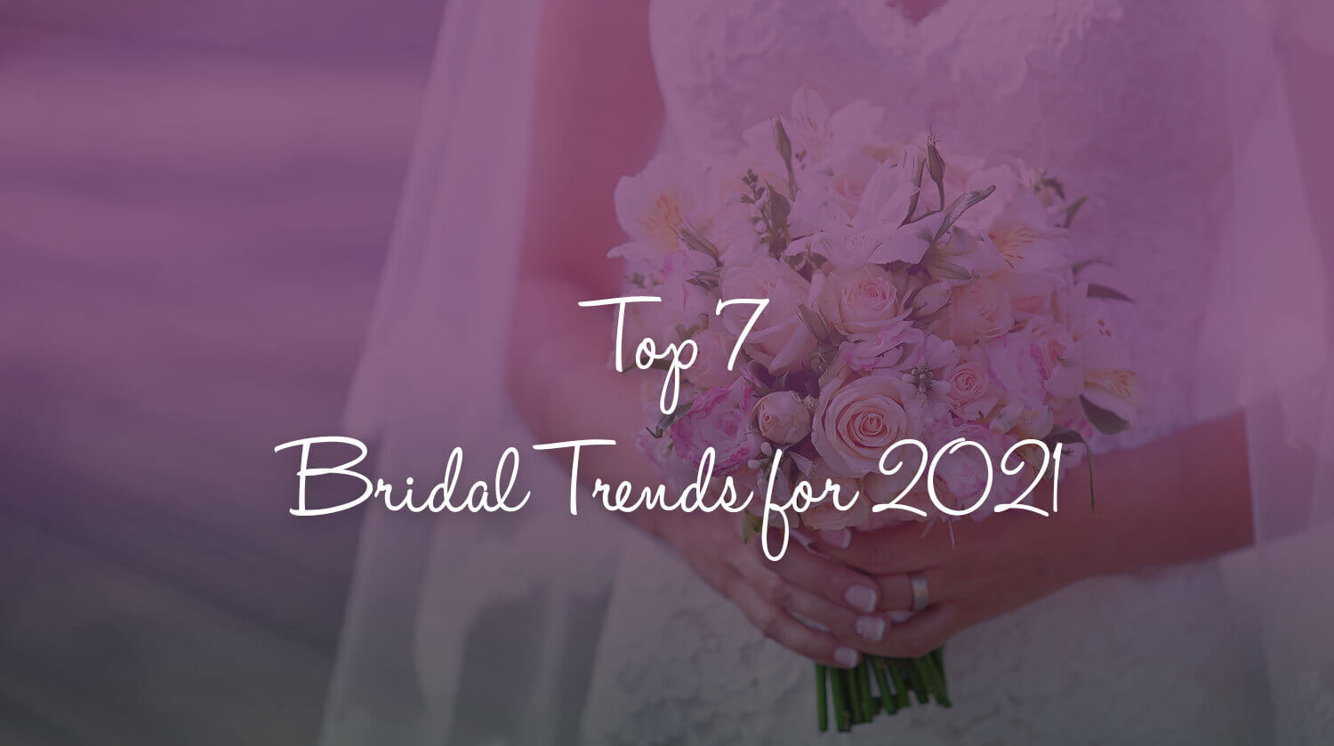Top 7 Bridal Trends for 2021