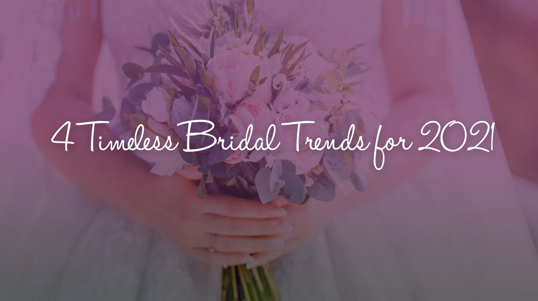 4 Timeless Bridal Trends for 2021