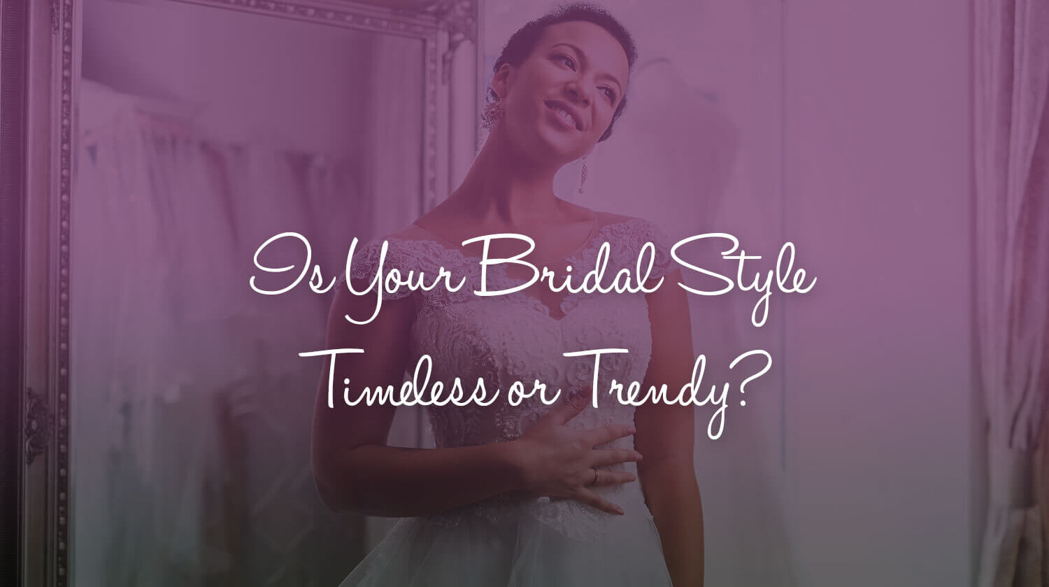 Is your bridal style timeless or trendy